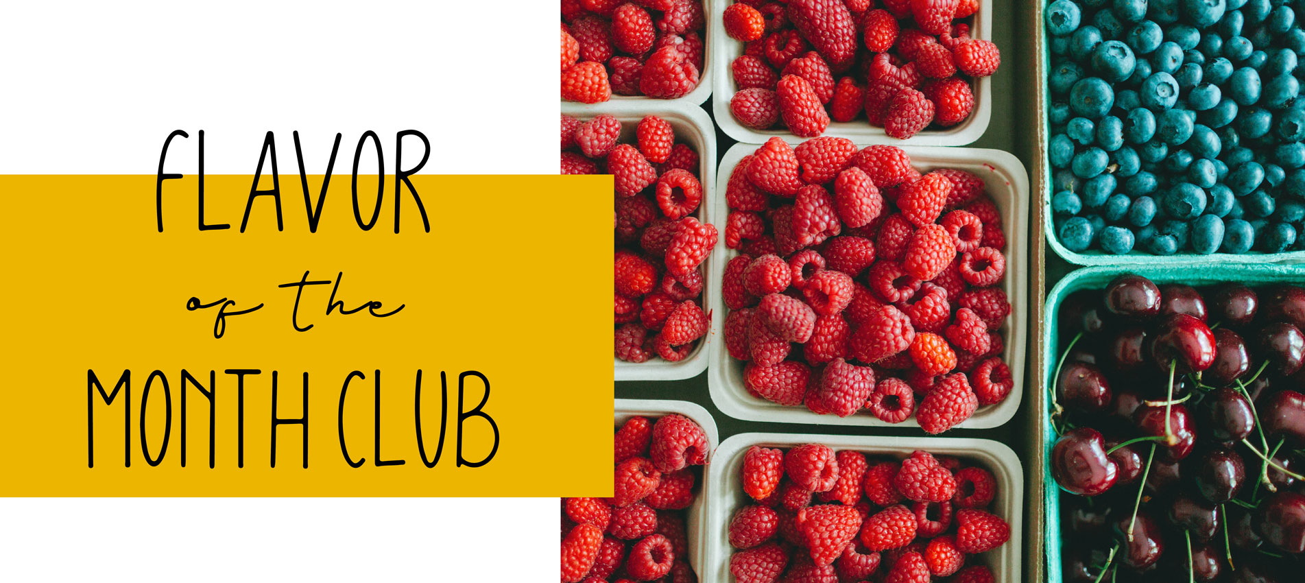 Join our Flavor of the Month Club!